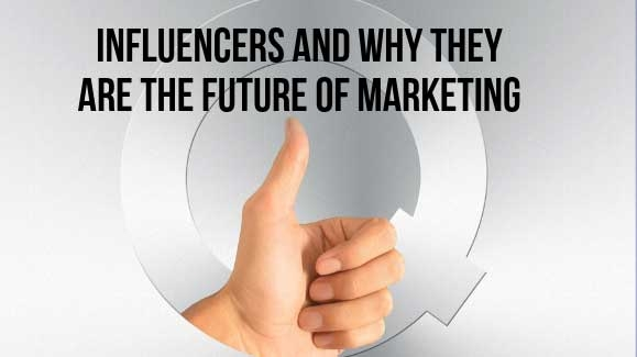 Influencers and why they are the future of marketing